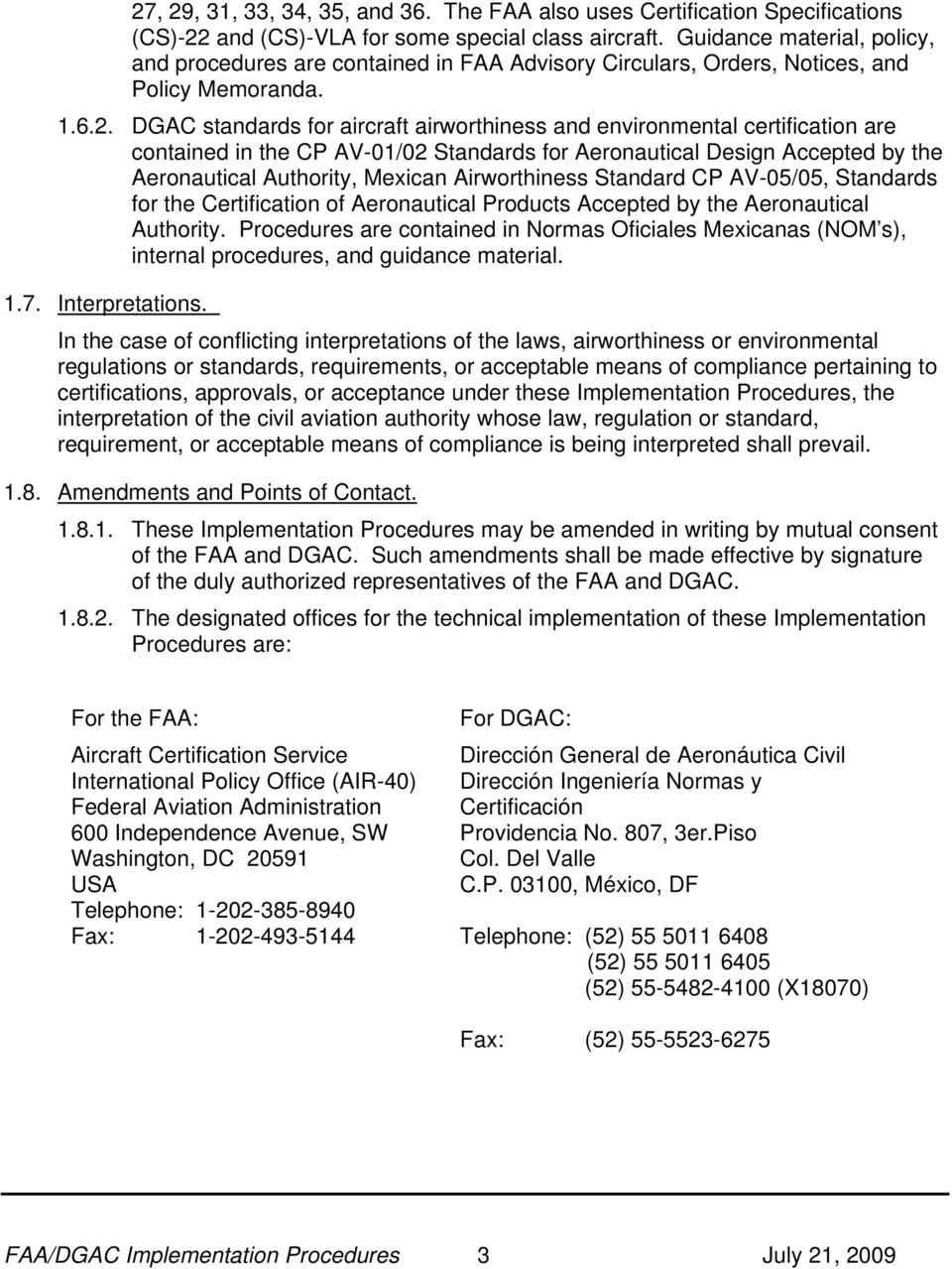 DGAC standards for aircraft airworthiness and environmental certification are contained in the CP AV-01/02 Standards for Aeronautical Design Accepted by the Aeronautical Authority, Mexican