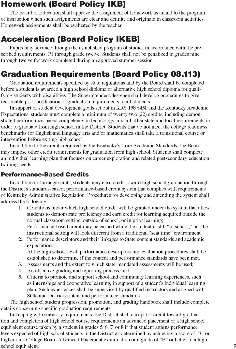 Acceleration (Board Policy IKEB) Pupils may advance through the established program of studies in accordance with the prescribed requirements, P1 through grade twelve.