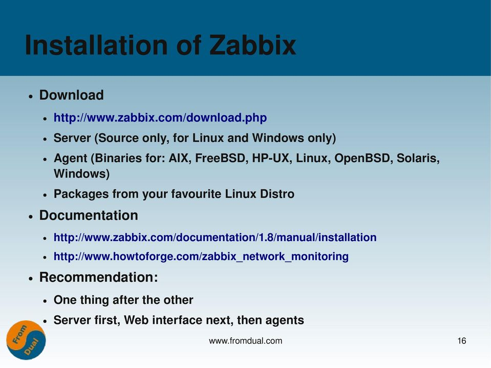 Solaris, Windows) Packages from your favourite Linux Distro Documentation http://www.zabbix.com/documentation/1.