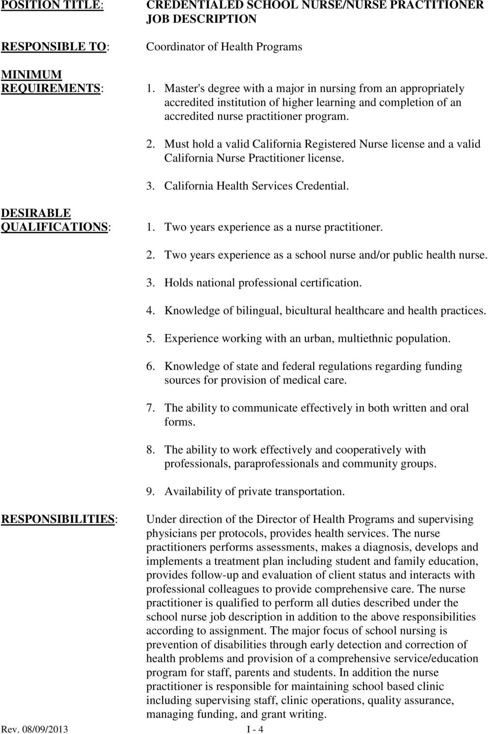 Must hold a valid California Registered Nurse license and a valid California Nurse Practitioner license. 3. California Health Services Credential. DESIRABLE QUALIFICATIONS: 1.