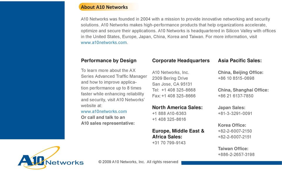 A10 Networks is headquartered in Silicon Valley with offi ces in the United States, Europe, Japan, China, Korea and Taiwan. For more information, visit www.a10networks.com.