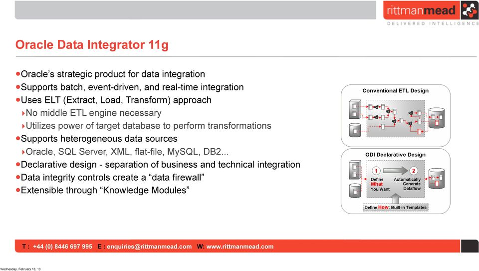 perform transformations Supports heterogeneous data sources Oracle, SQL Server, XML, flat-file, MySQL, DB2.