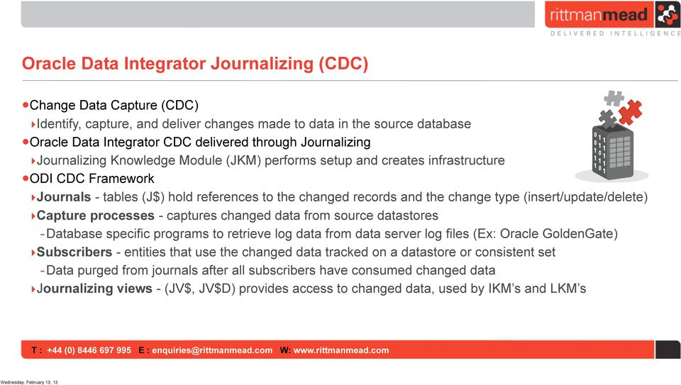 (insert/update/delete) Capture processes - captures changed data from source datastores -Database specific programs to retrieve log data from data server log files (Ex: Oracle GoldenGate) Subscribers