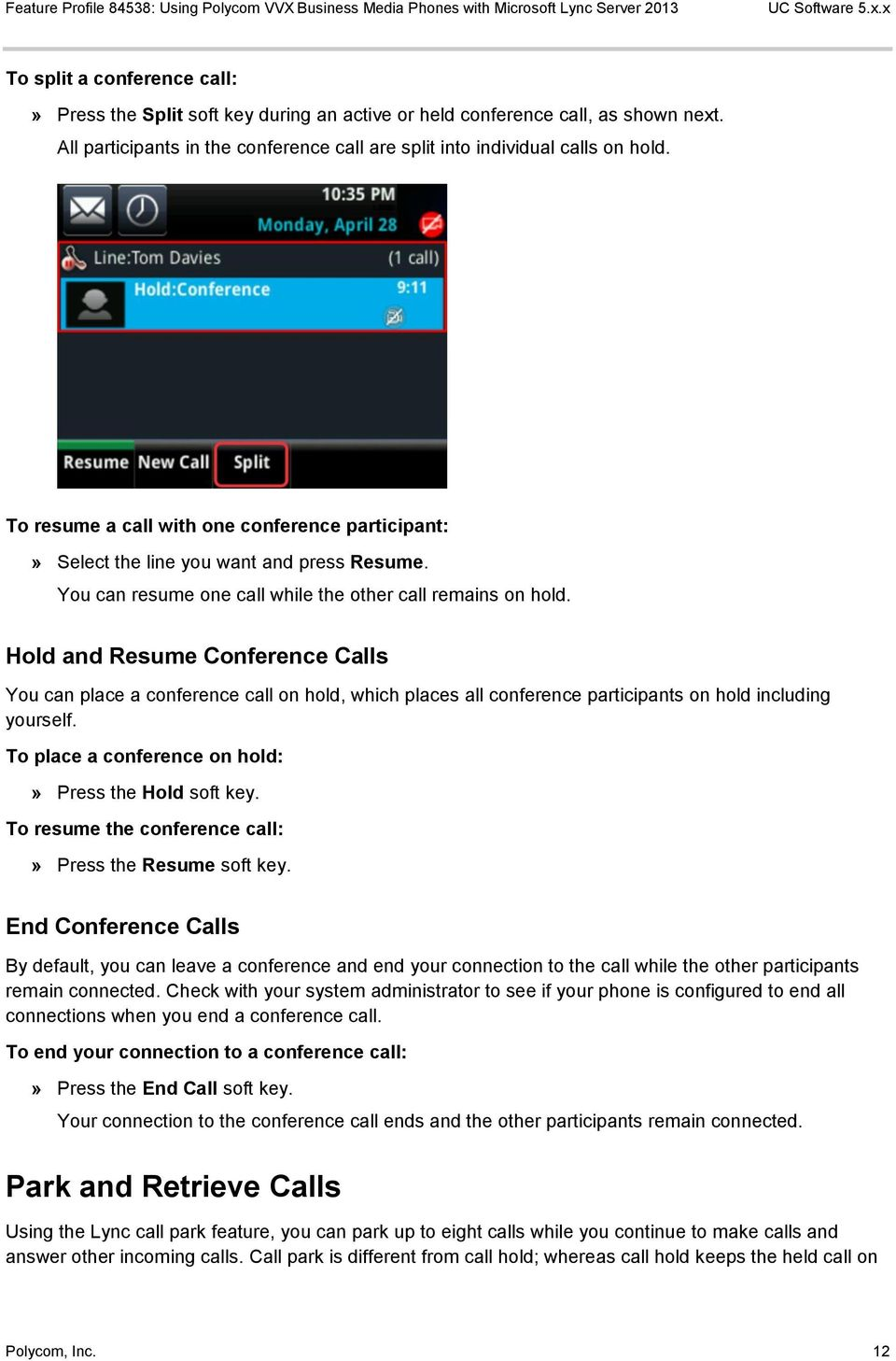 Hold and Resume Conference Calls You can place a conference call on hold, which places all conference participants on hold including yourself. To place a conference on hold:» Press the Hold soft key.