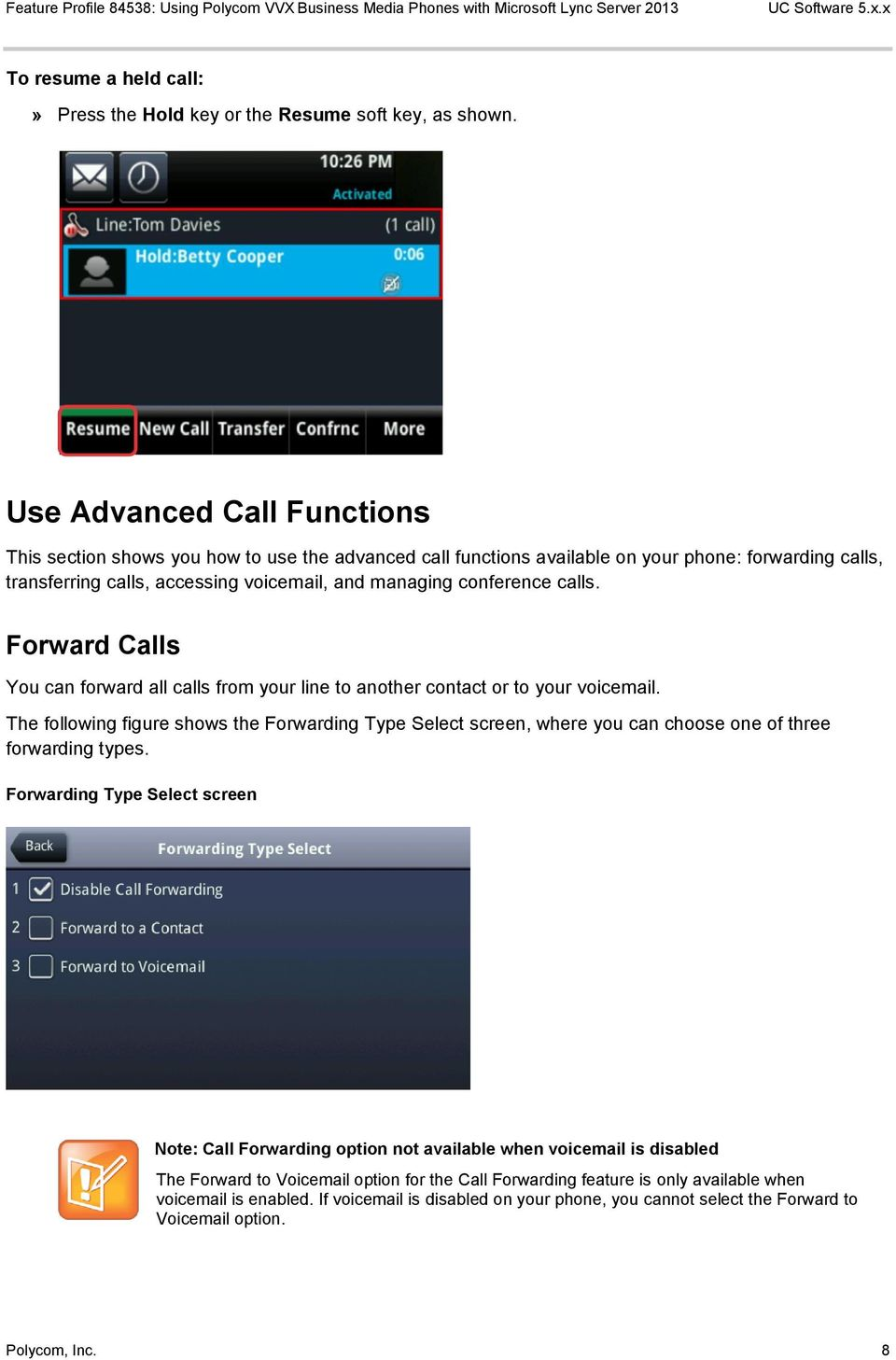 calls. Forward Calls You can forward all calls from your line to another contact or to your voicemail.
