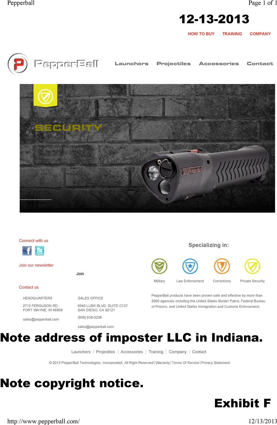 more Connect with us Specializing in: Join our newsletter Join Contact us HEADQUARTERS 2713 FERGUSON RD. FORT WAYNE, IN 46809 sales@pepperball.com SALES OFFICE 6540 LUSK BLVD.