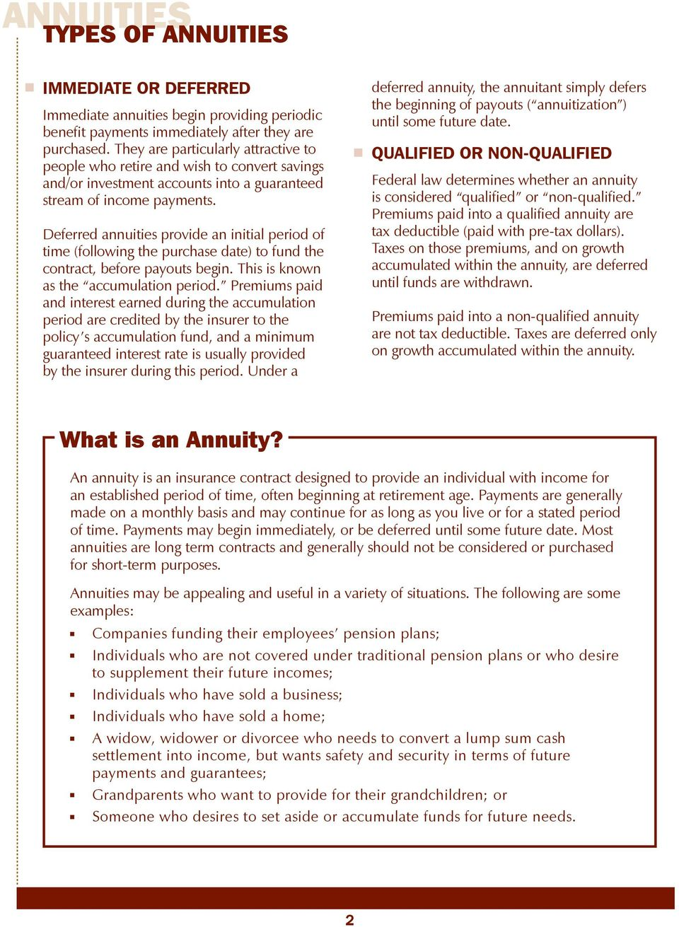 Deferred annuities provide an initial period of time (following the purchase date) to fund the contract, before payouts begin. This is known as the accumulation period.