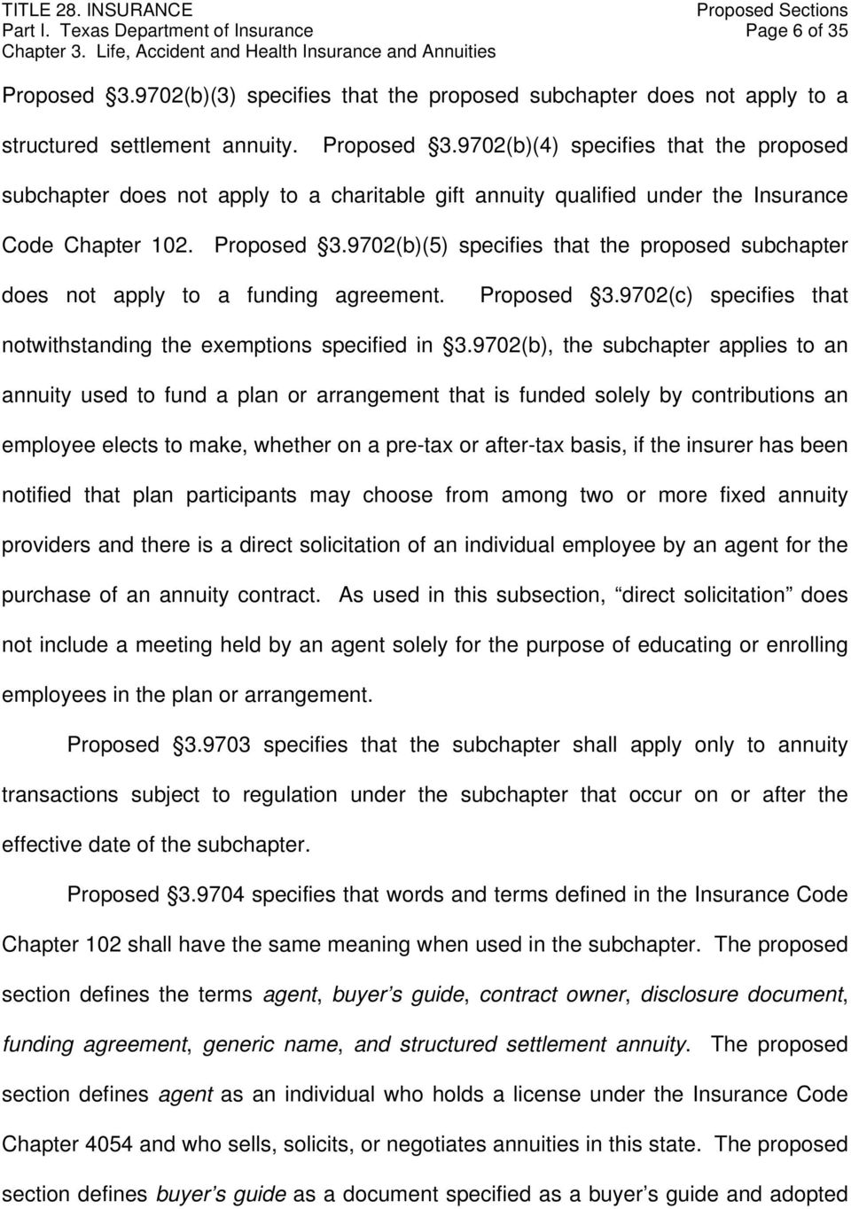 9702(b)(4) specifies that the proposed subchapter does not apply to a charitable gift annuity qualified under the Insurance Code Chapter 102. Proposed 3.