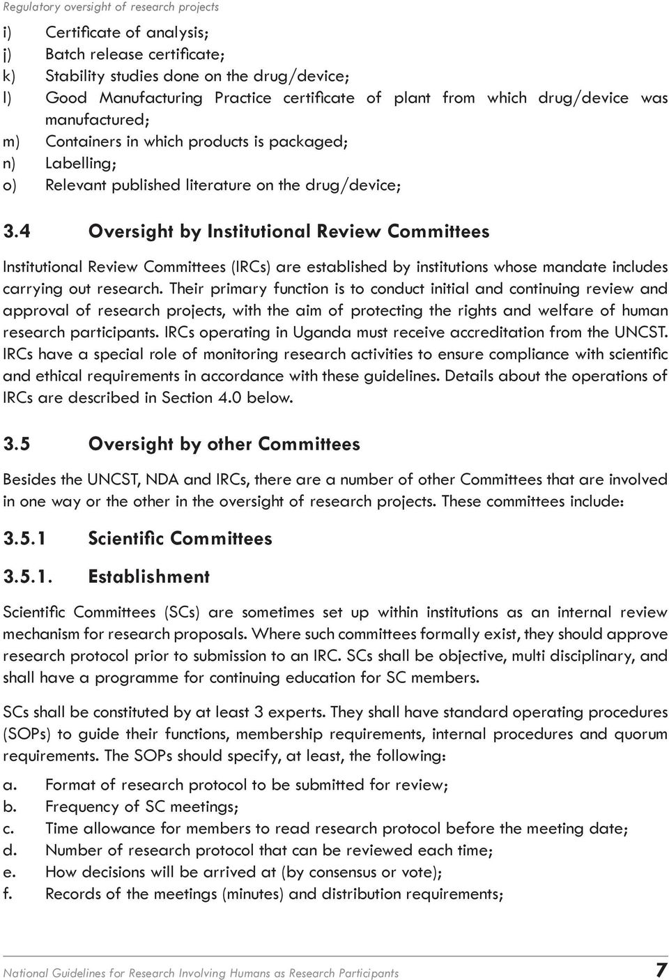 4 Oversight by Institutional Review Committees Institutional Review Committees (IRCs) are established by institutions whose mandate includes carrying out research.