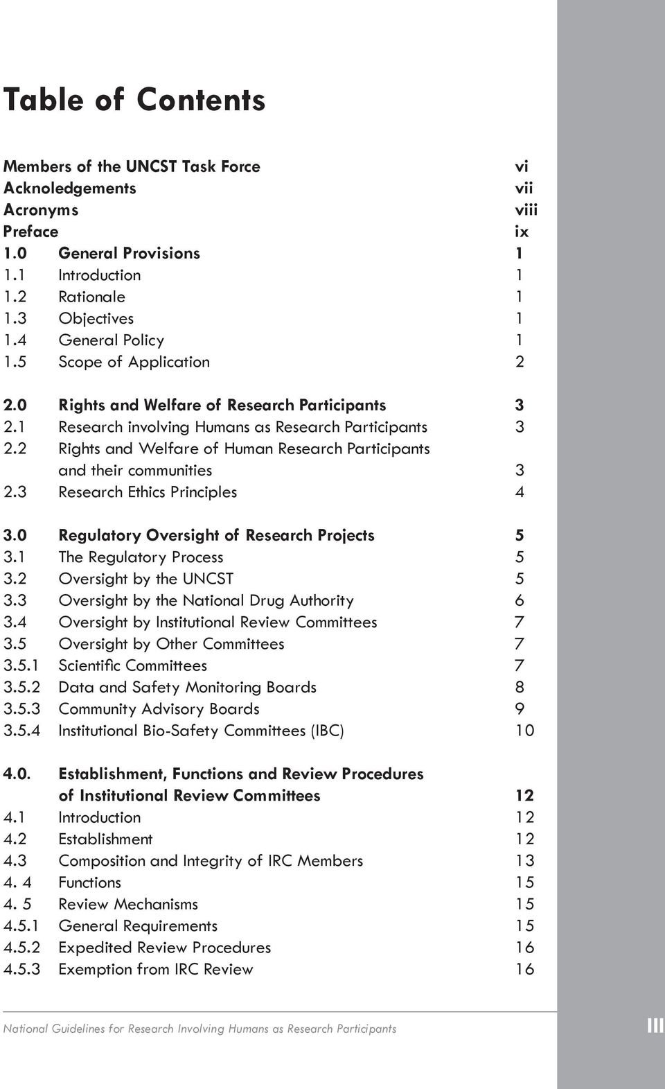 2 Rights and Welfare of Human Research Participants and their communities 3 2.3 Research Ethics Principles 4 3.0 Regulatory Oversight of Research Projects 5 3.1 The Regulatory Process 5 3.