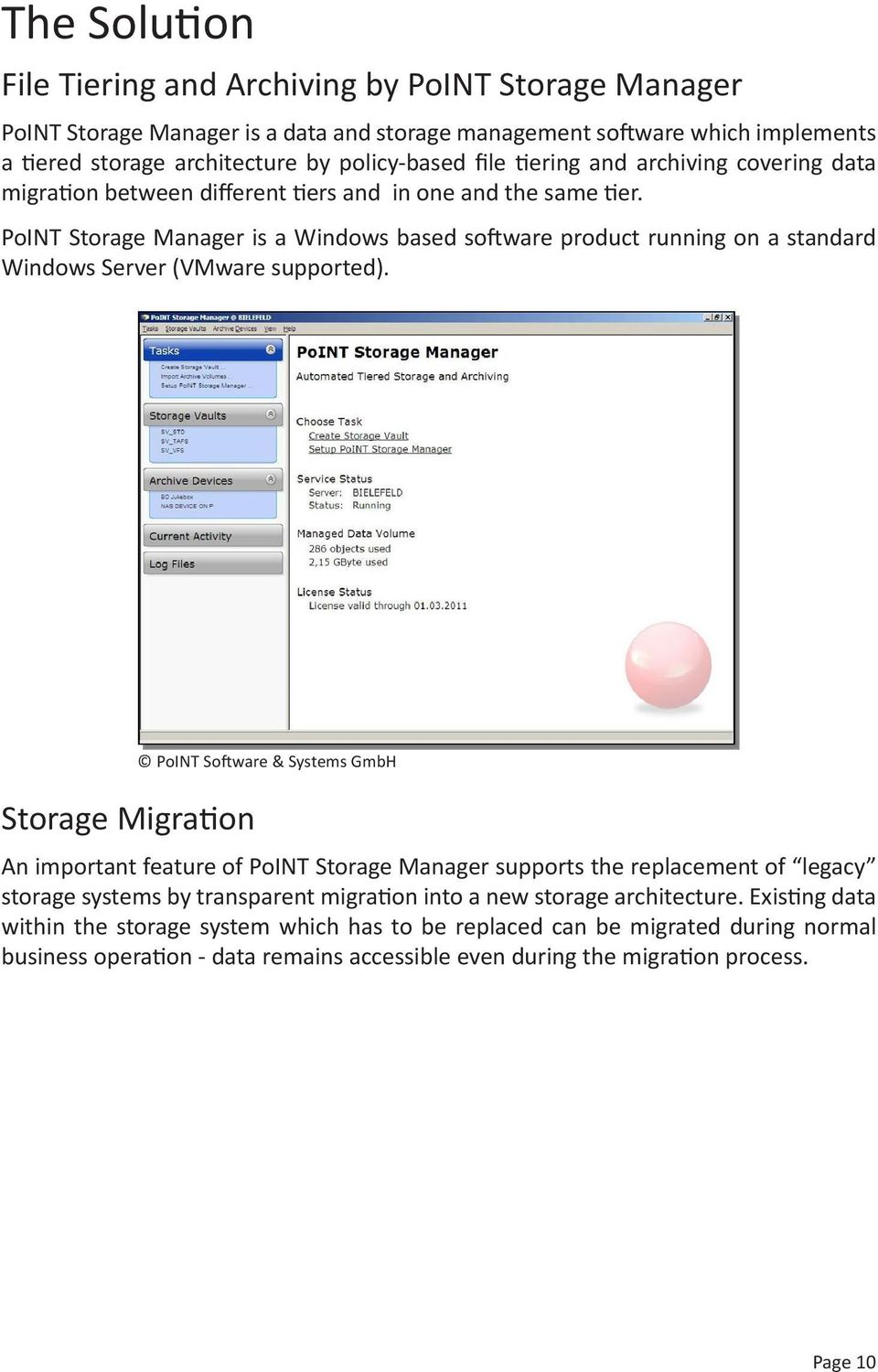 PoINT Storage Manager is a Windows based software product running on a standard Windows Server (VMware supported).