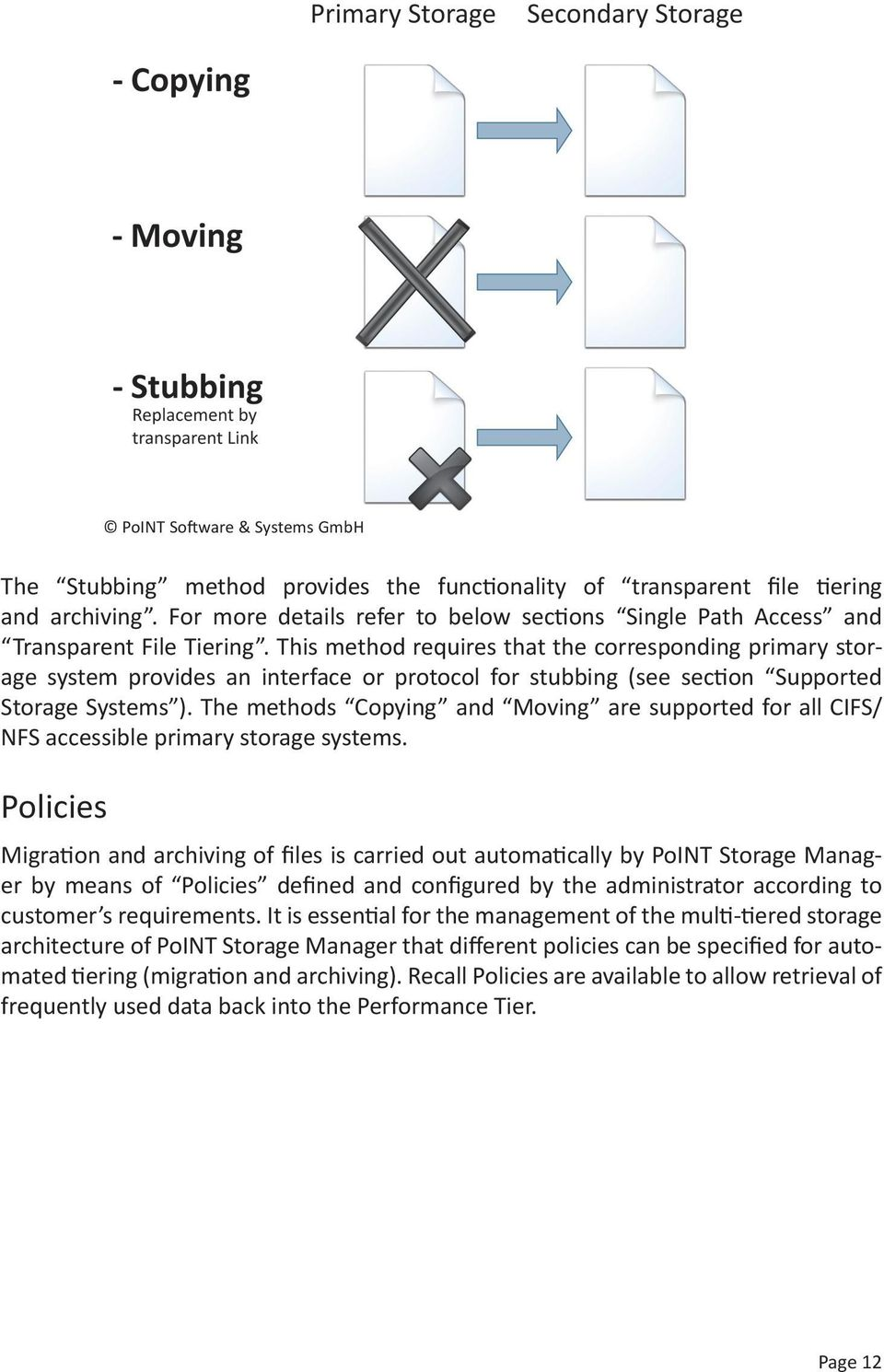 This method requires that the corresponding primary storage system provides an interface or protocol for stubbing (see section Supported Storage Systems ).