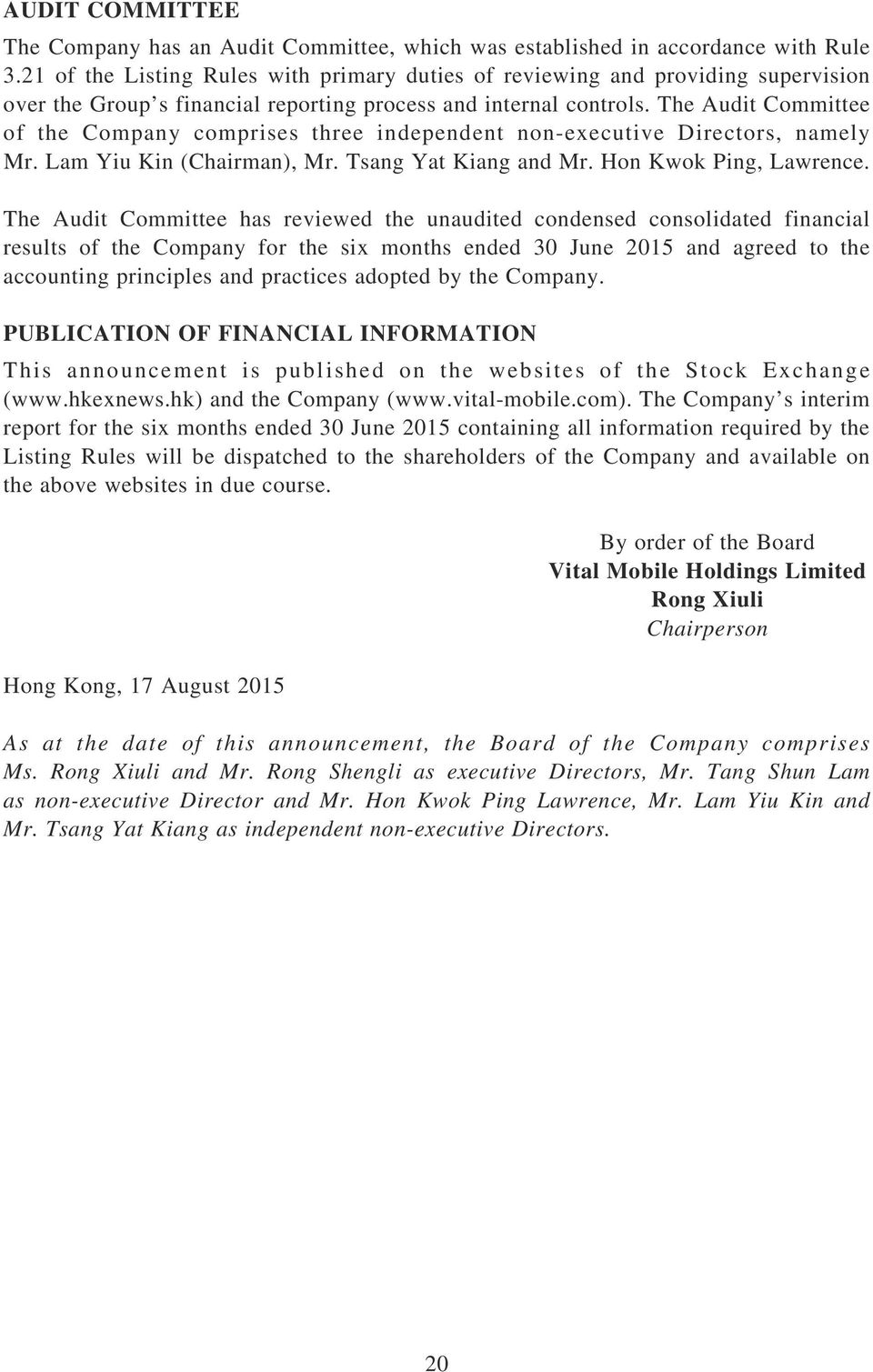 The Audit Committee of the Company comprises three independent non-executive Directors, namely Mr. Lam Yiu Kin (Chairman), Mr. Tsang Yat Kiang and Mr. Hon Kwok Ping, Lawrence.
