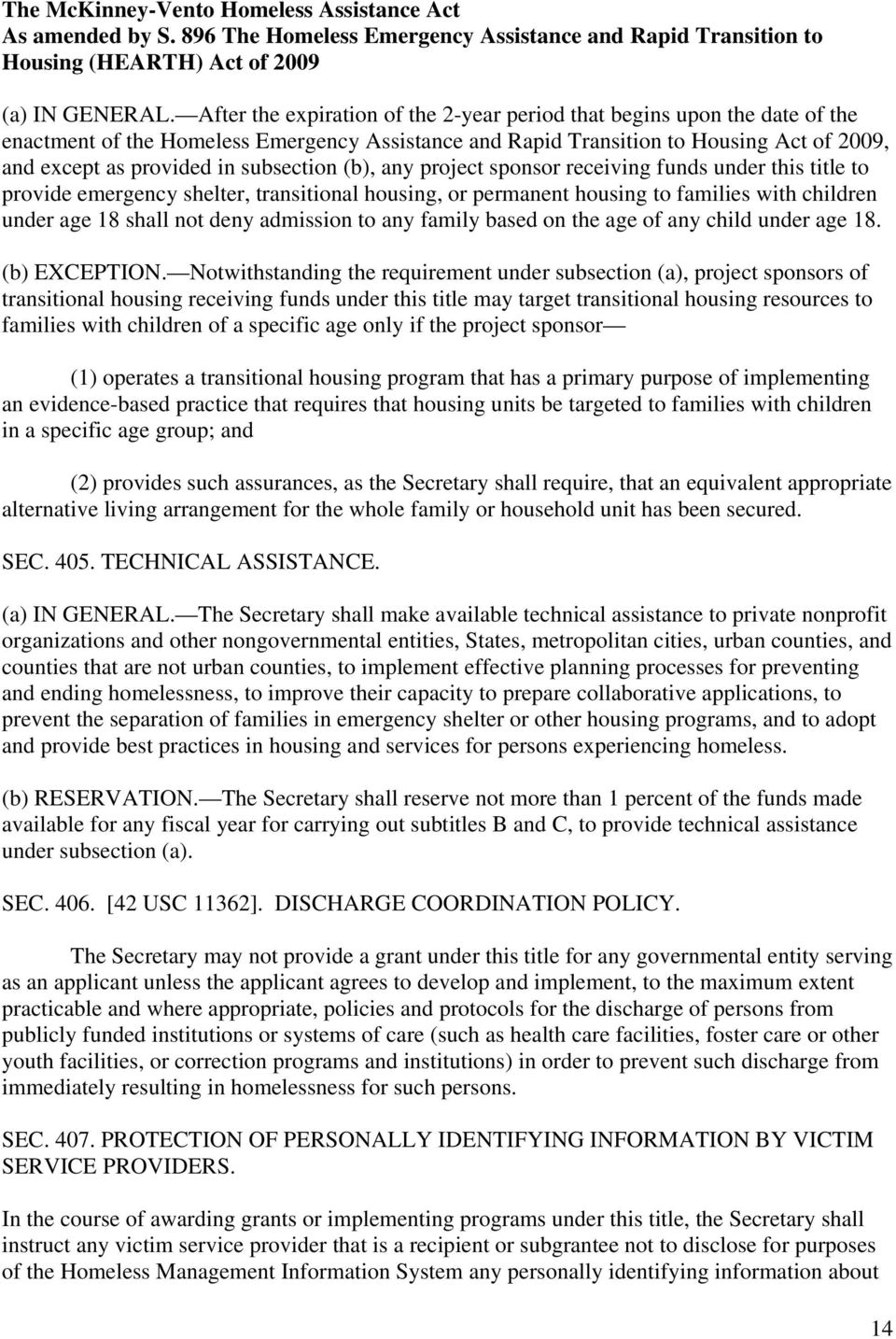 subsection (b), any project sponsor receiving funds under this title to provide emergency shelter, transitional housing, or permanent housing to families with children under age 18 shall not deny