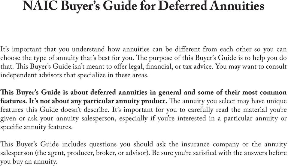 You may want to consult independent advisors that specialize in these areas. This Buyer s Guide is about deferred annuities in general and some of their most common features.