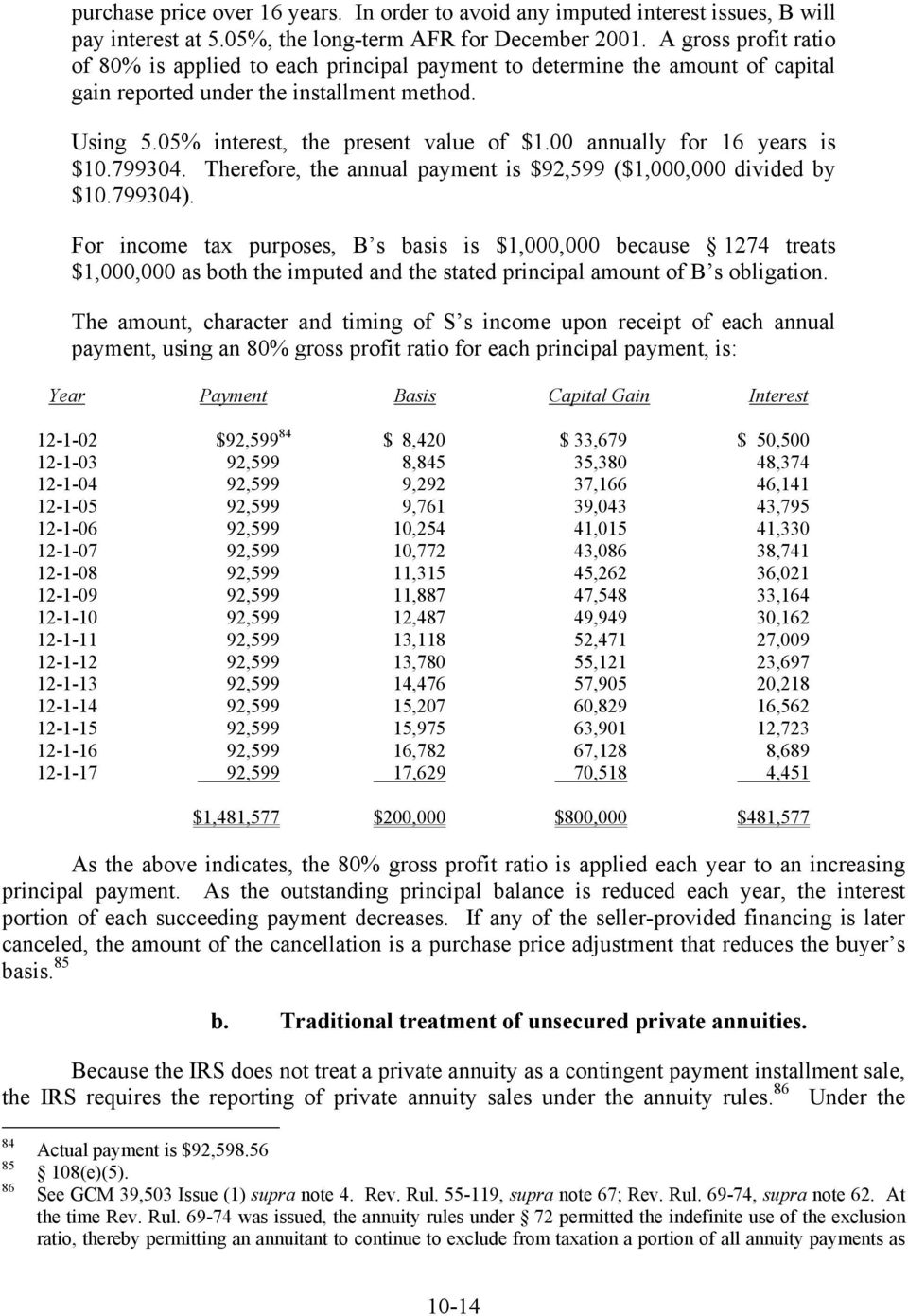 00 annually for 16 years is $10.799304. Therefore, the annual payment is $92,599 ($1,000,000 divided by $10.799304).