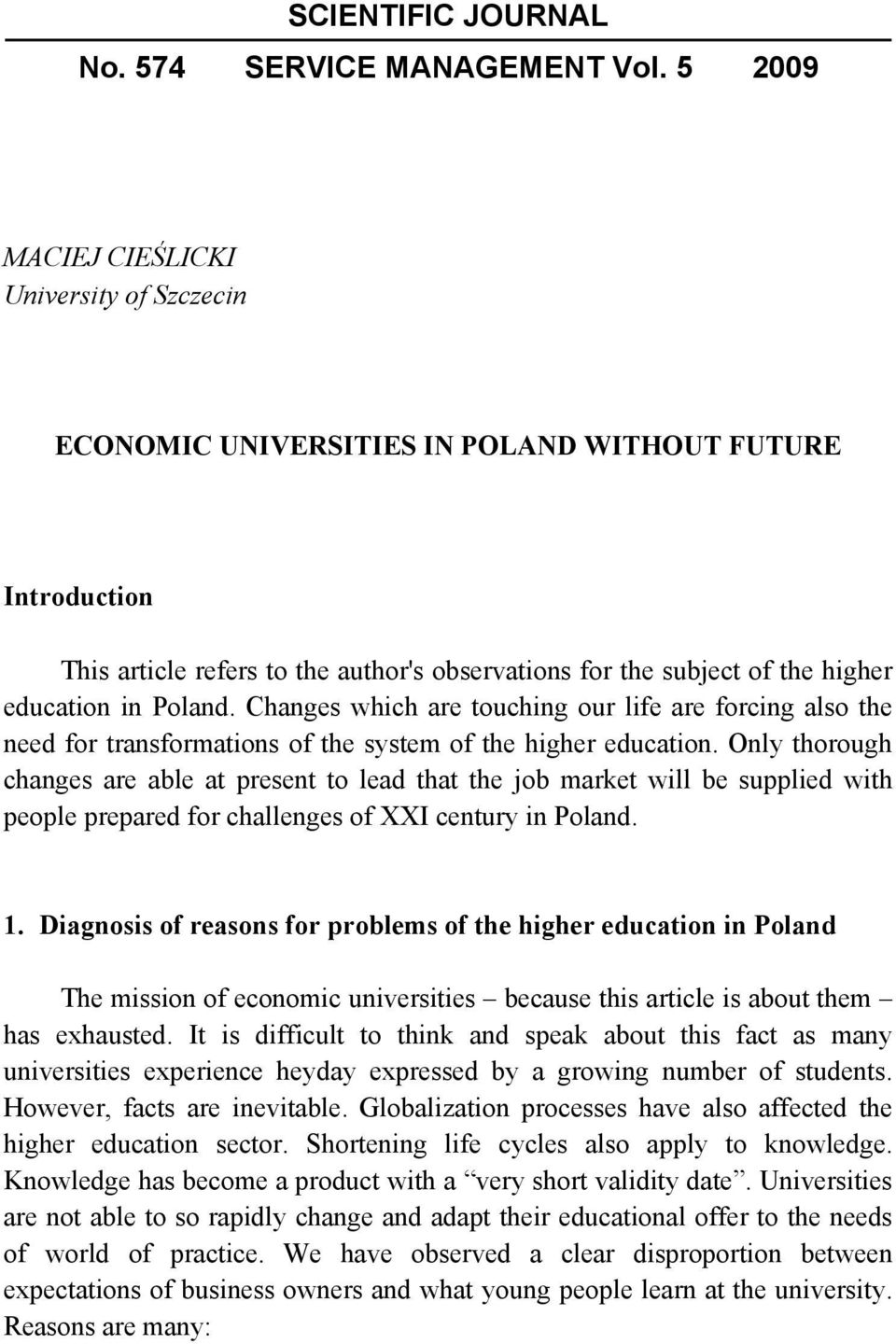 Poland. Changes which are touching our life are forcing also the need for transformations of the system of the higher education.