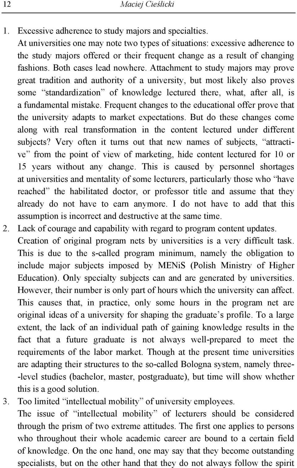 Attachment to study majors may prove great tradition and authority of a university, but most likely also proves some standardization of knowledge lectured there, what, after all, is a fundamental