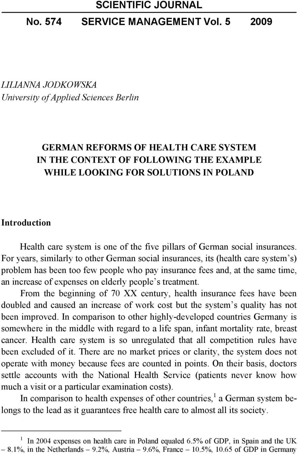 care system is one of the five pillars of German social insurances.