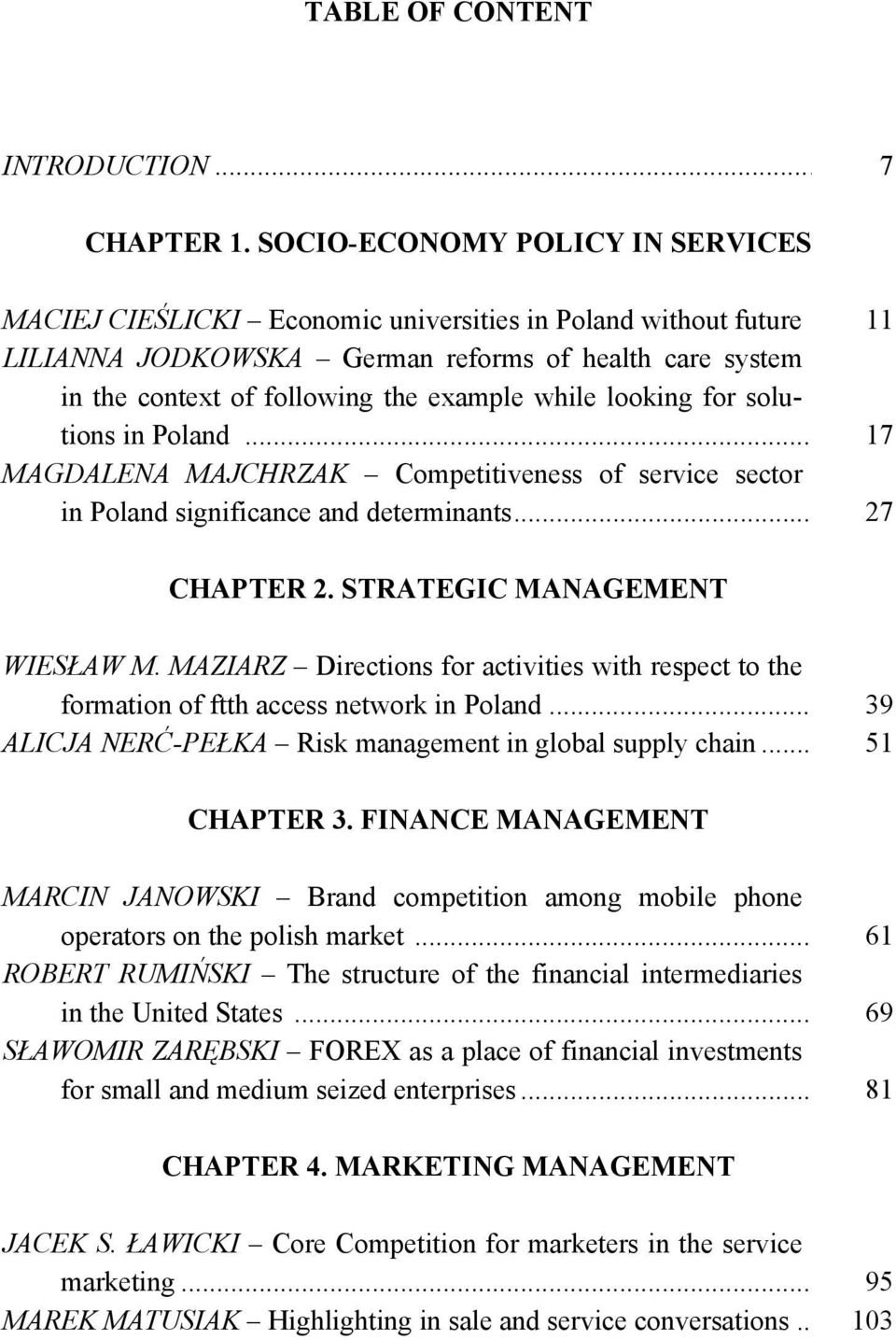 while looking for solutions in Poland... 17 MAGDALENA MAJCHRZAK Competitiveness of service sector in Poland significance and determinants... 27 CHAPTER 2. STRATEGIC MANAGEMENT WIESŁAW M.