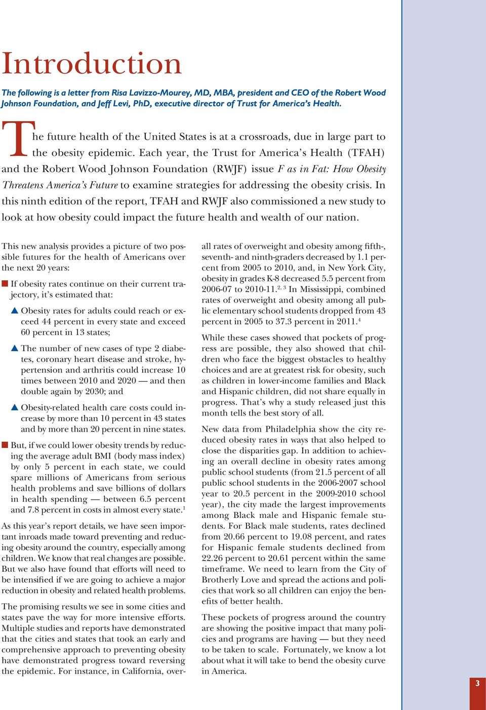 Each year, the Trust for America s Health (TFAH) and the Robert Wood Johnson Foundation (RWJF) issue F as in Fat: How Obesity Threatens America s Future to examine strategies for addressing the
