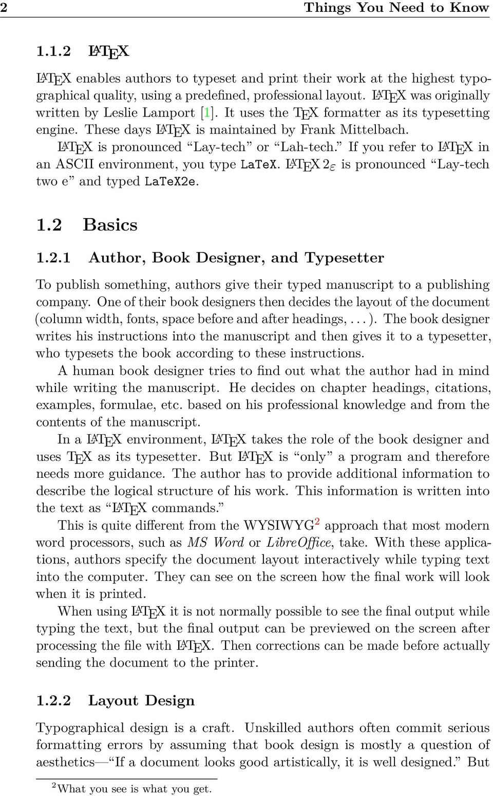 L A TEX is pronounced Lay-tech or Lah-tech. If you refer to L A TEX in an ASCII environment, you type LaTeX. L A TEX 2ε