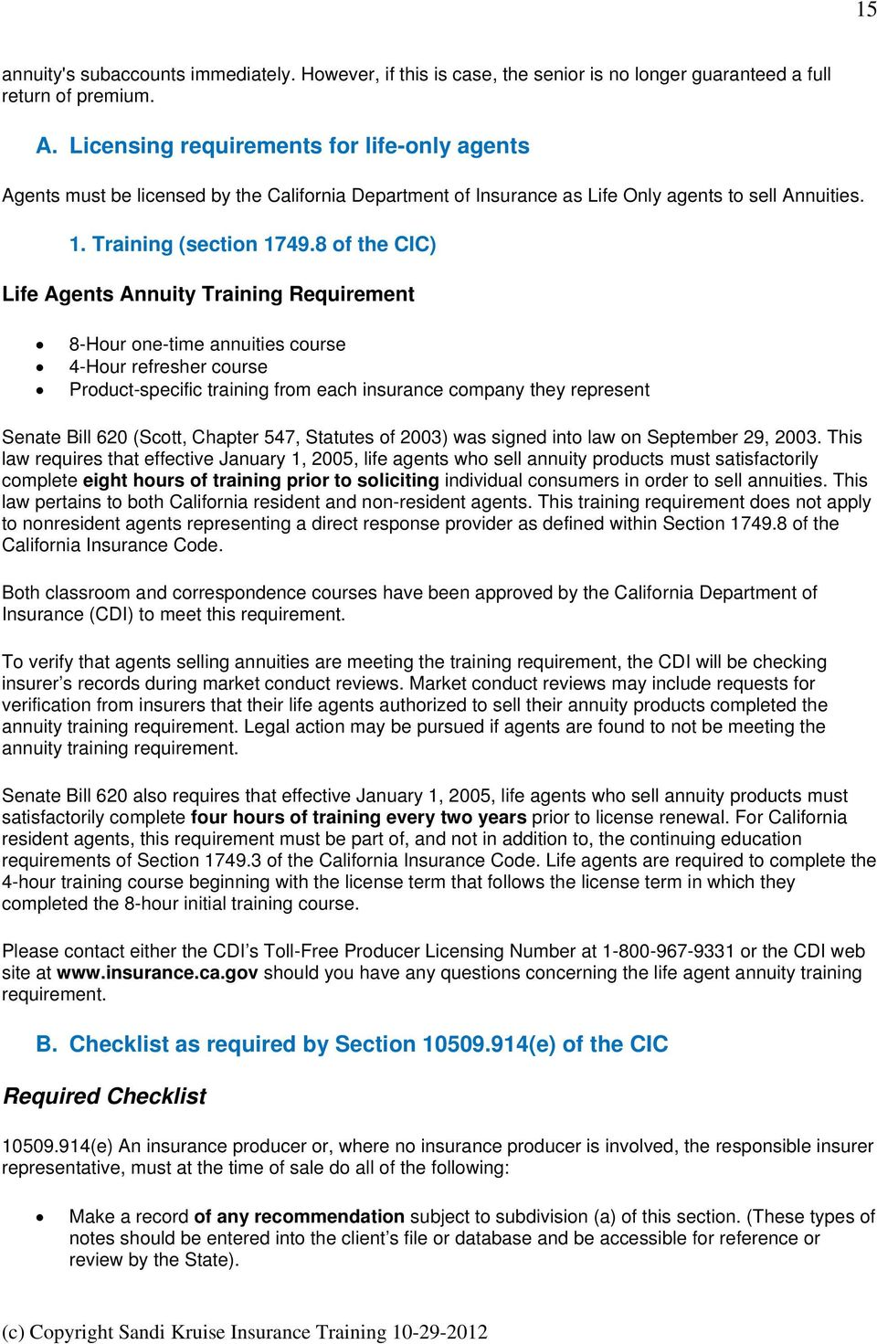 8 of the CIC) Life Agents Annuity Training Requirement 8-Hour one-time annuities course 4-Hour refresher course Product-specific training from each insurance company they represent Senate Bill 620