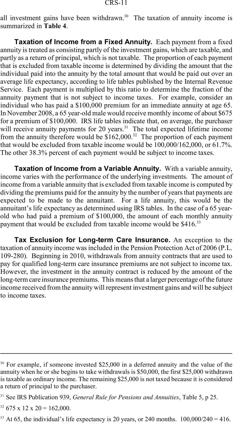 The proportion of each payment that is excluded from taxable income is determined by dividing the amount that the individual paid into the annuity by the total amount that would be paid out over an