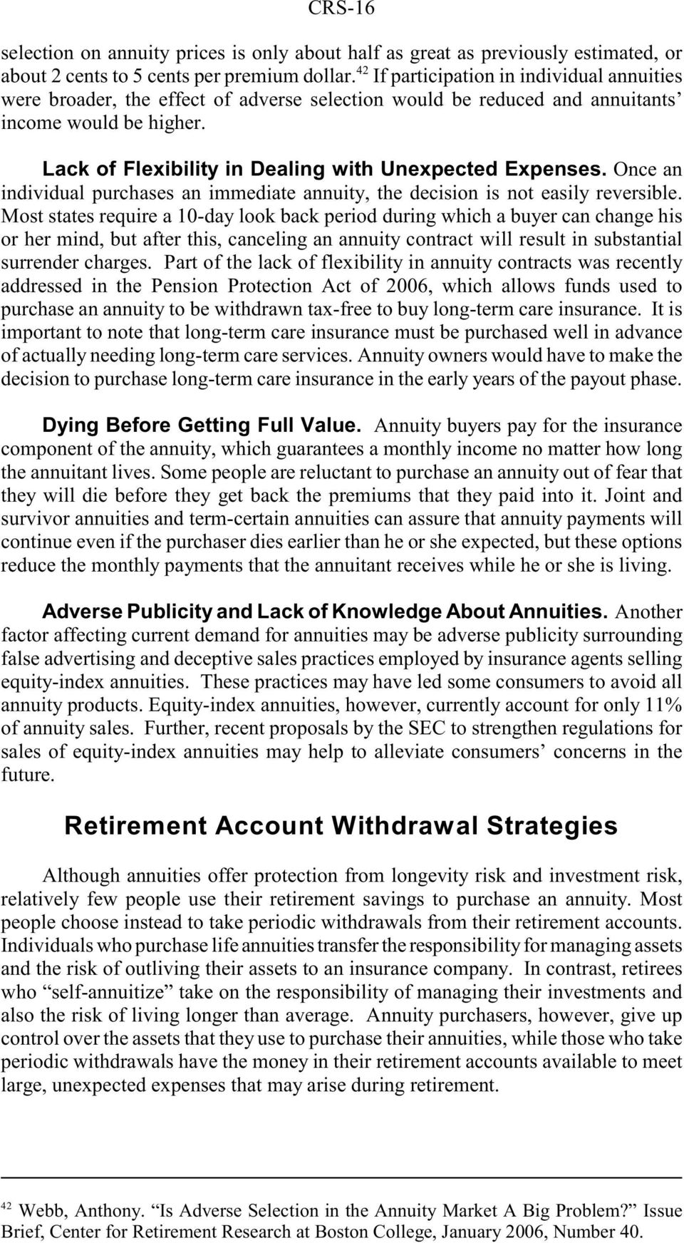 Once an individual purchases an immediate annuity, the decision is not easily reversible.