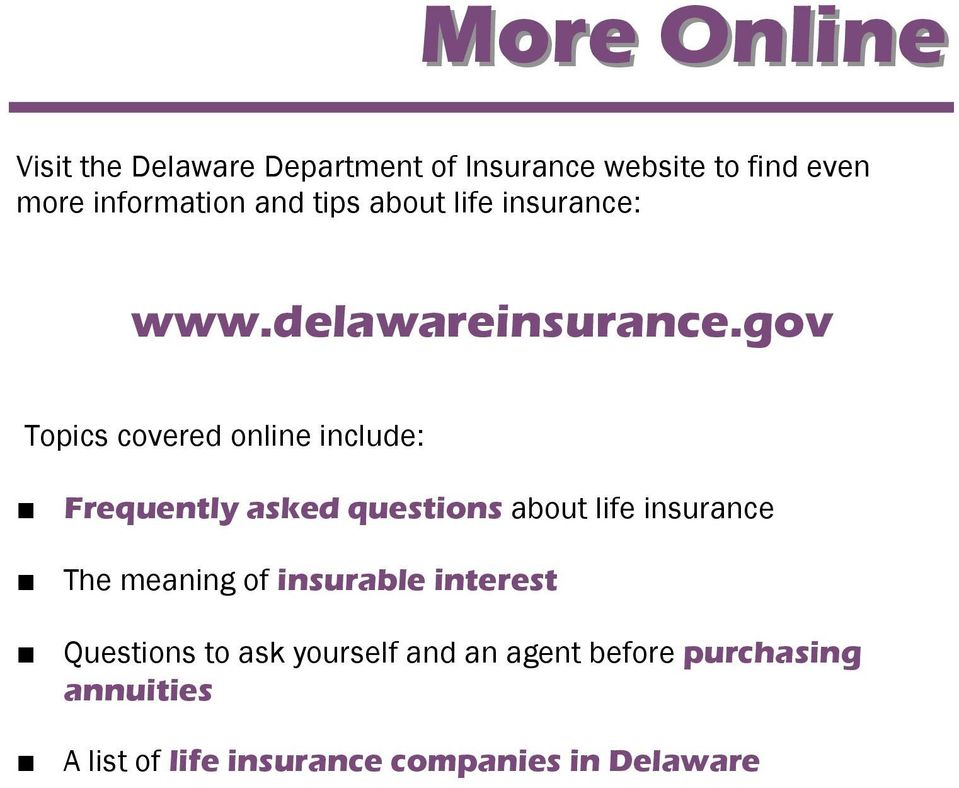 gov Topics covered online include: Frequently asked questions about life insurance The