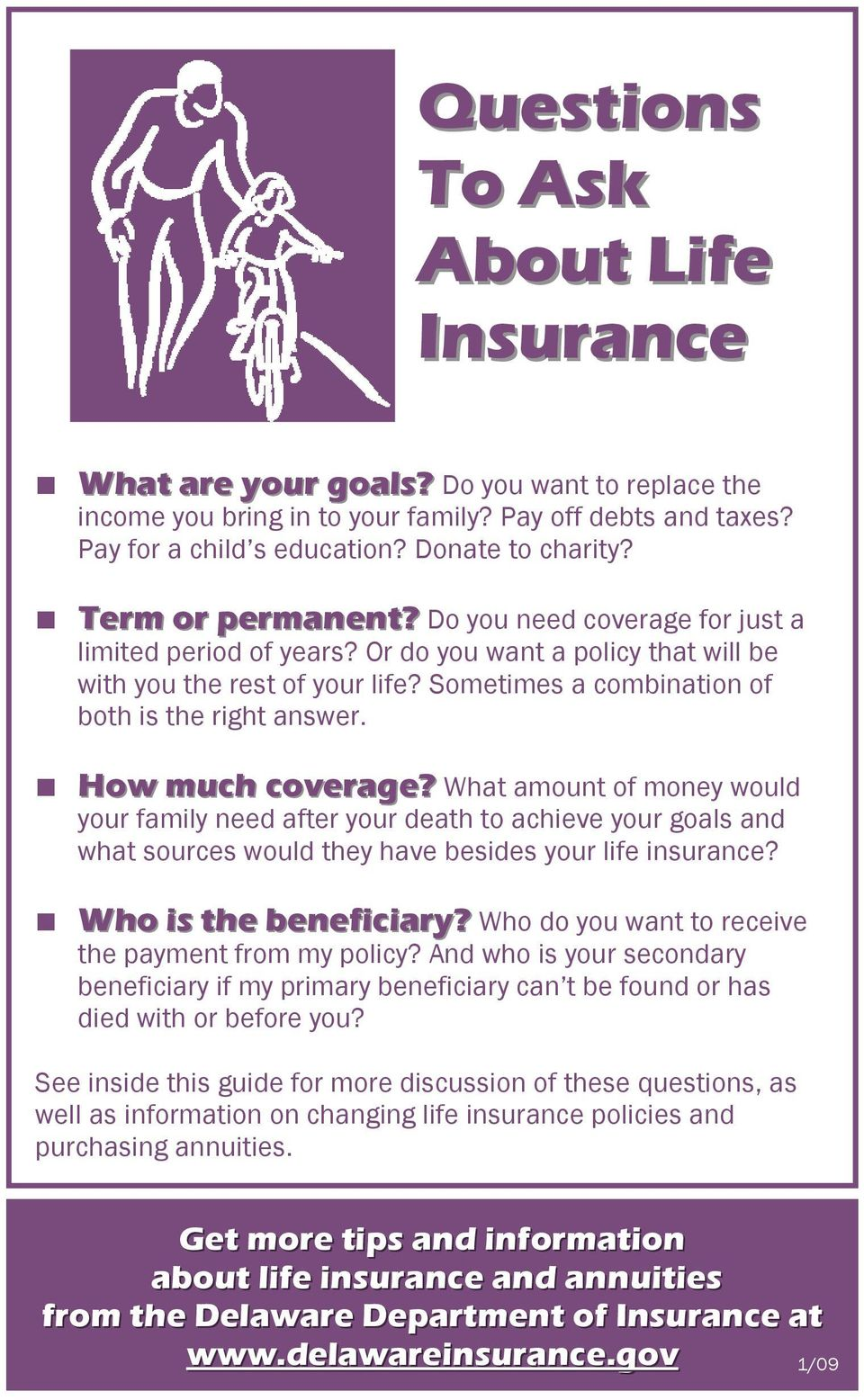How much coverage? What amount of money would your family need after your death to achieve your goals and what sources would they have besides your life insurance? Who is the beneficiary?