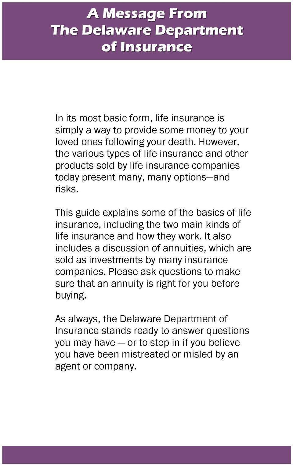 This guide explains some of the basics of life insurance, including the two main kinds of life insurance and how they work.