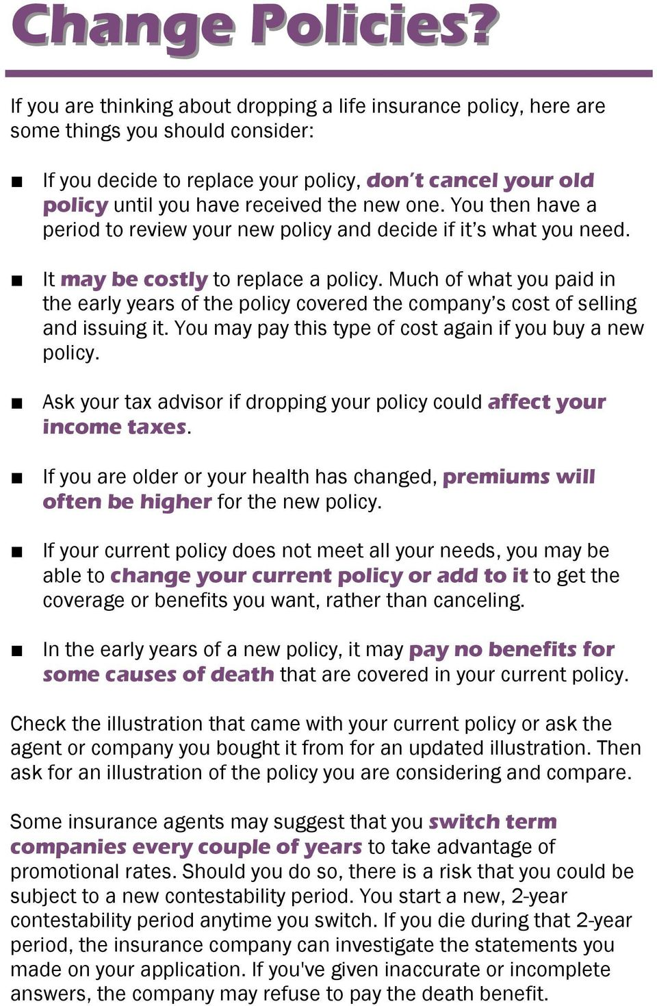 new one. You then have a period to review your new policy and decide if it s what you need. It may be costly to replace a policy.