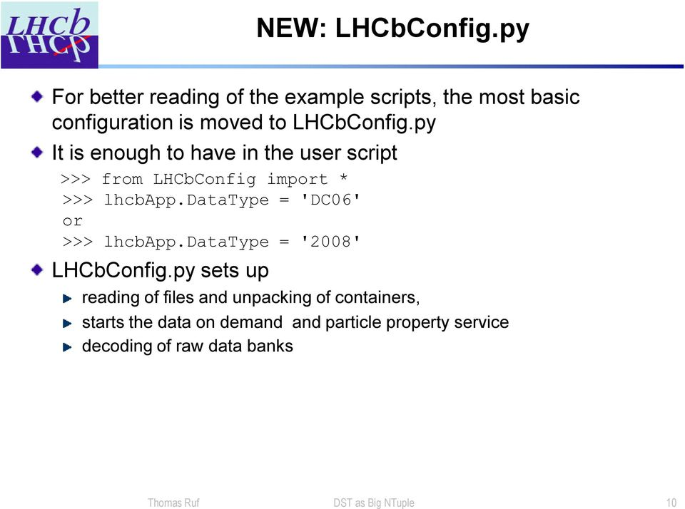 py It is enough to have in the user script >>> from LHCbConfig import * >>> lhcbapp.