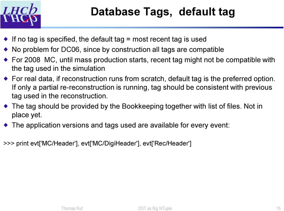 If only a partial re-reconstruction is running, tag should be consistent with previous tag used in the reconstruction.
