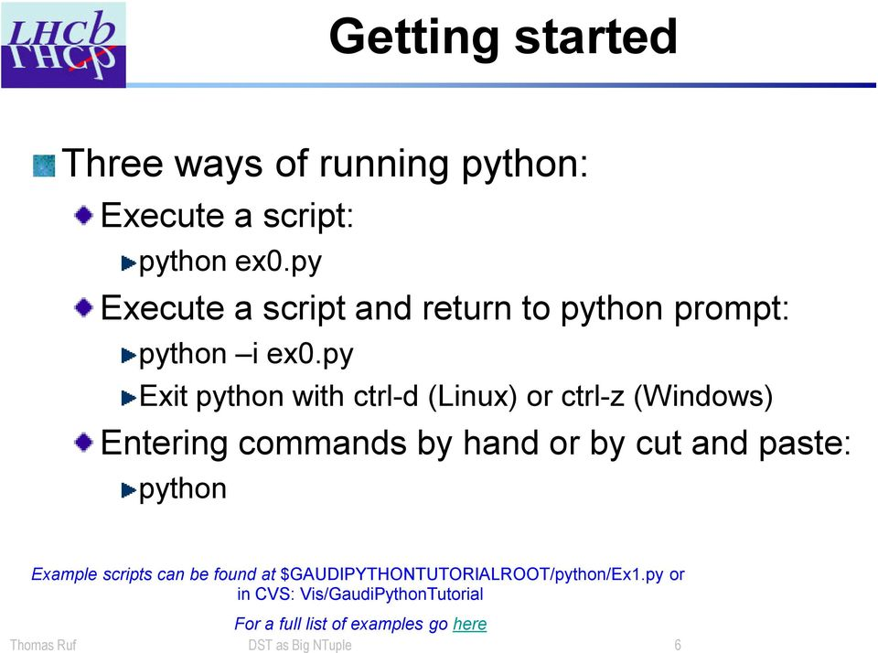 py Exit python with ctrl-d (Linux) or ctrl-z (Windows) Entering commands by hand or by cut and paste: