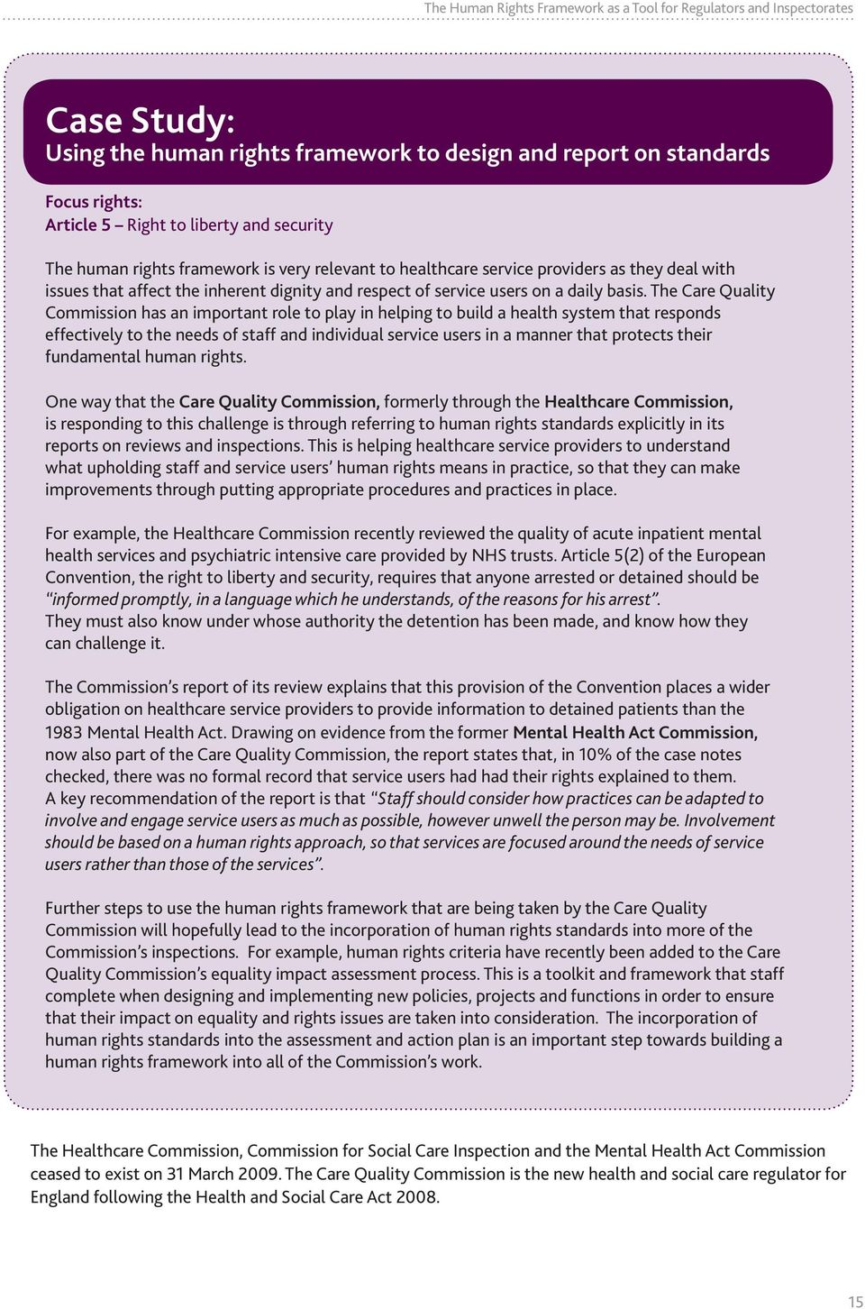 The Care Quality Commission has an important role to play in helping to build a health system that responds effectively to the needs of staff and individual service users in a manner that protects