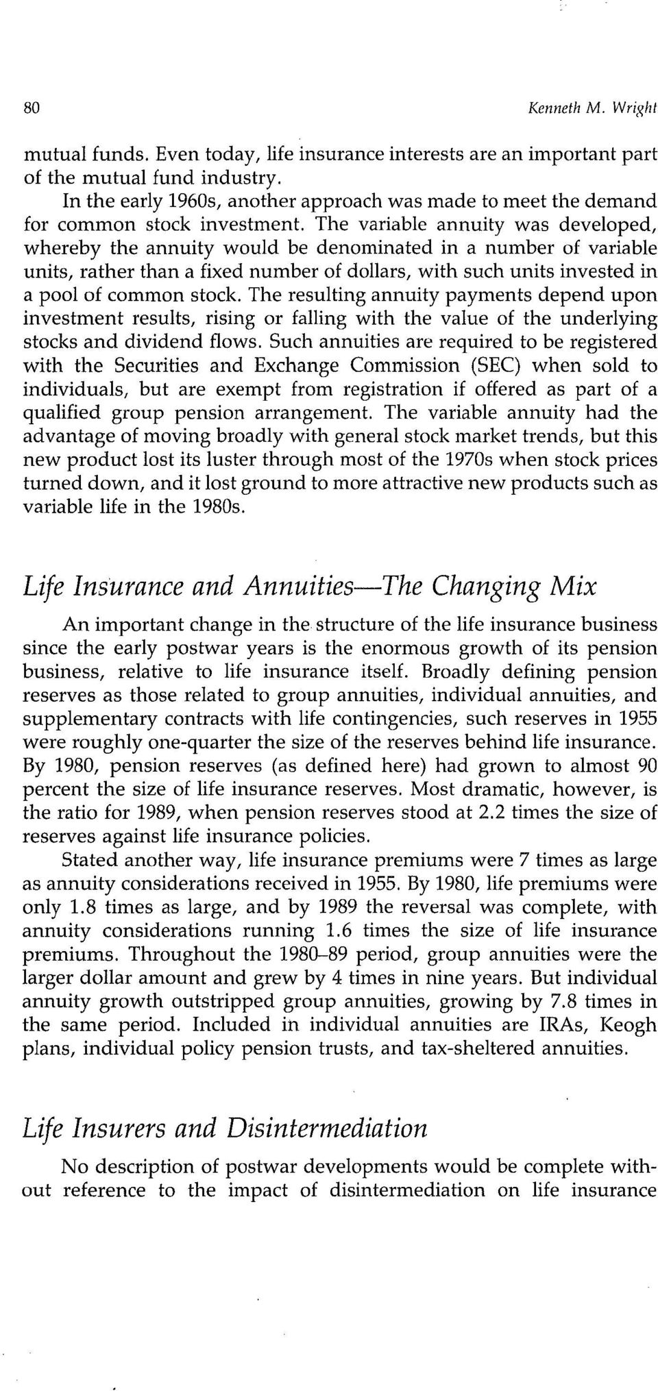 The variable annuity was developed, whereby the annuity would be denominated in a number of variable units, rather than a fixed number of dollars, with such units invested in a pool of common stock.