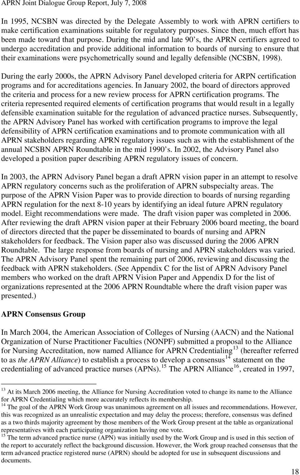During the mid and late 90 s, the APRN certifiers agreed to undergo accreditation and provide additional information to boards of nursing to ensure that their examinations were psychometrically sound