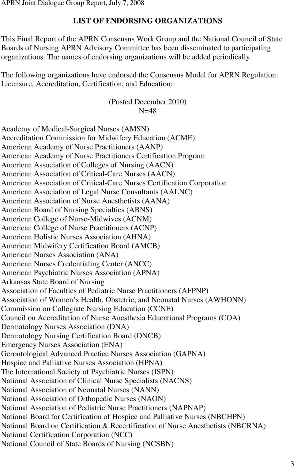 The following organizations have endorsed the Consensus Model for APRN Regulation: Licensure, Accreditation, Certification, and Education: (Posted December 2010) N=48 Academy of Medical-Surgical