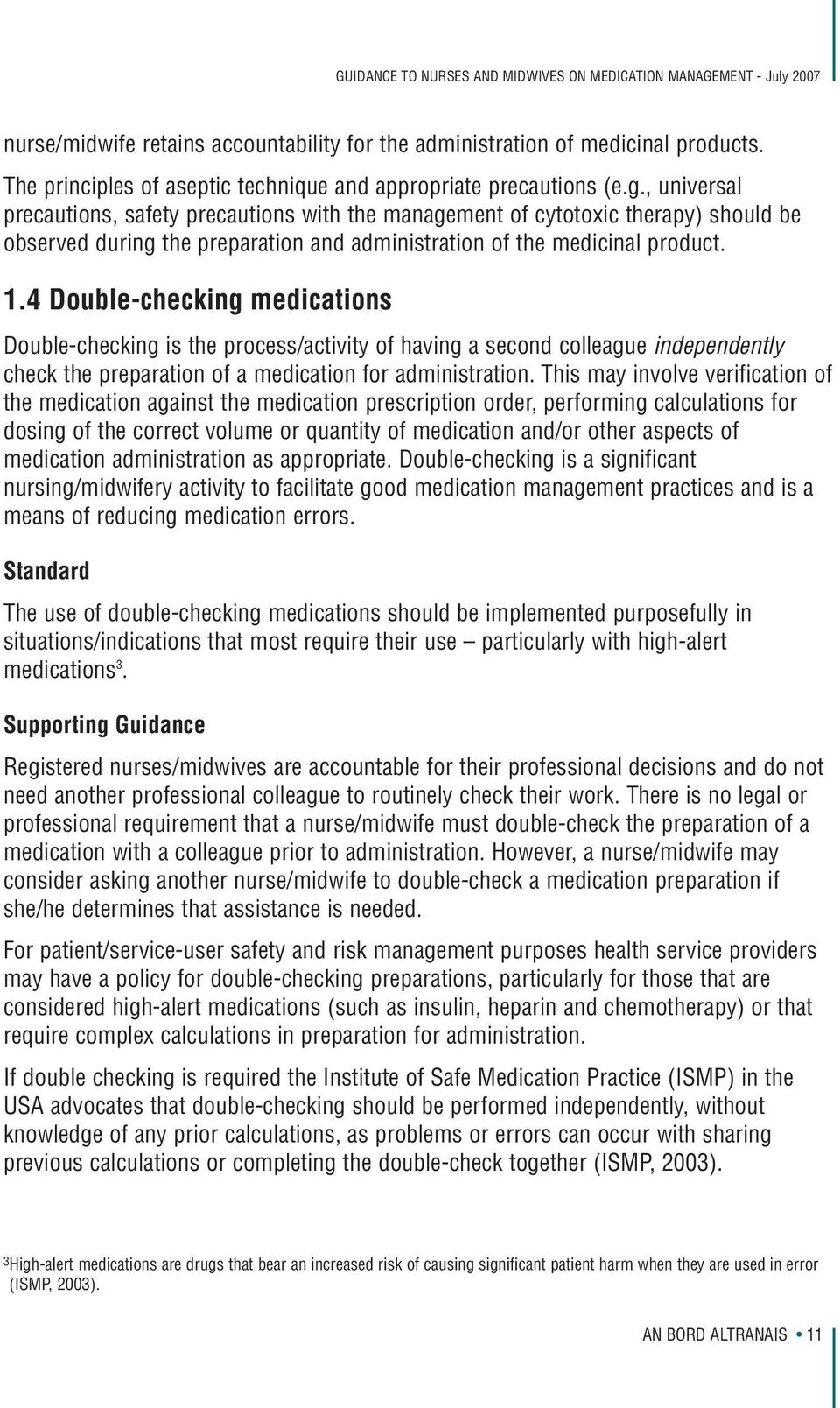 4 Double-checking medications Double-checking is the process/activity of having a second colleague independently check the preparation of a medication for administration.