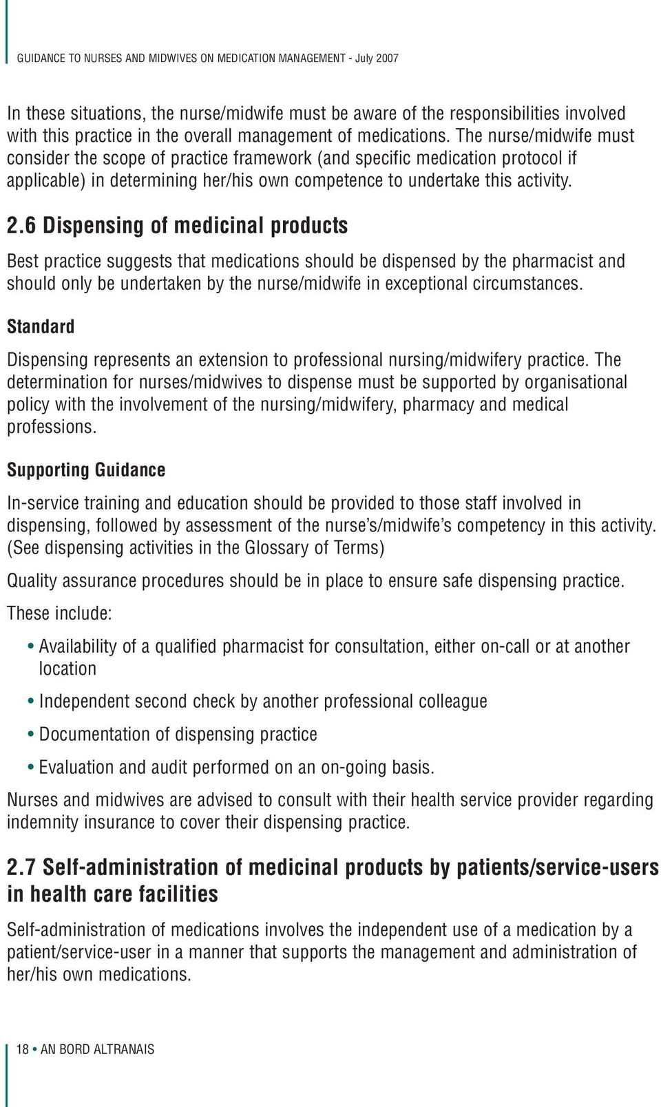 6 Dispensing of medicinal products Best practice suggests that medications should be dispensed by the pharmacist and should only be undertaken by the nurse/midwife in exceptional circumstances.