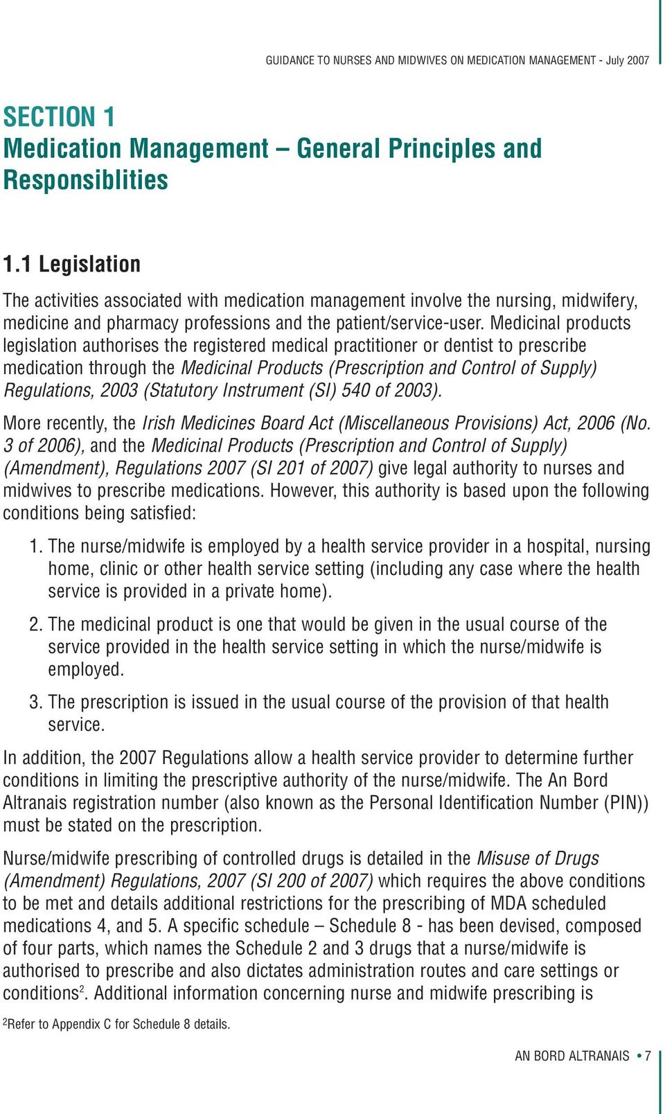 Medicinal products legislation authorises the registered medical practitioner or dentist to prescribe medication through the Medicinal Products (Prescription and Control of Supply) Regulations, 2003