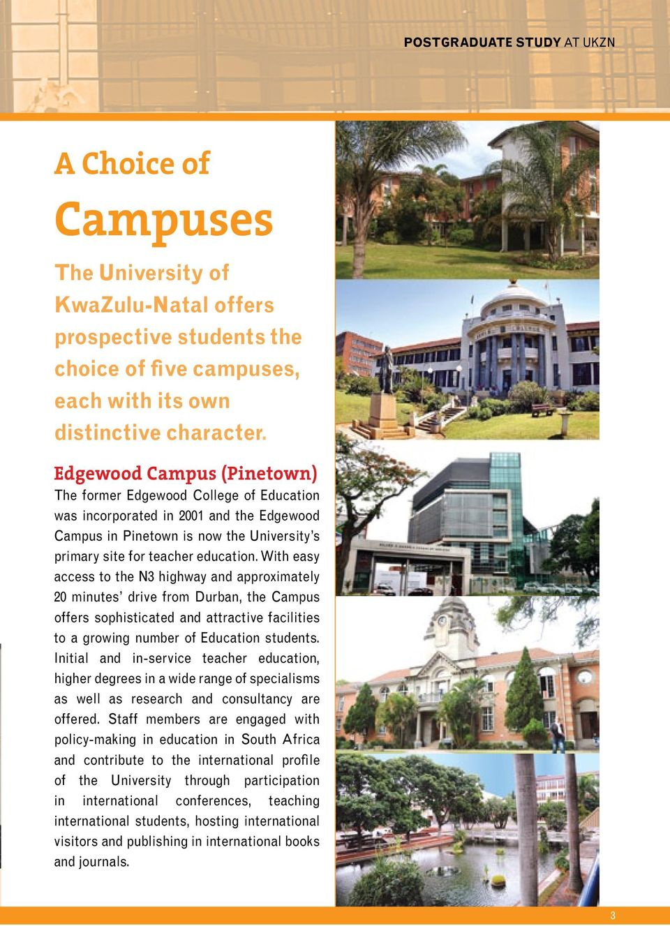 With easy access to the N3 highway and approximately 20 minutes drive from Durban, the Campus offers sophisticated and attractive facilities to a growing number of Education students.