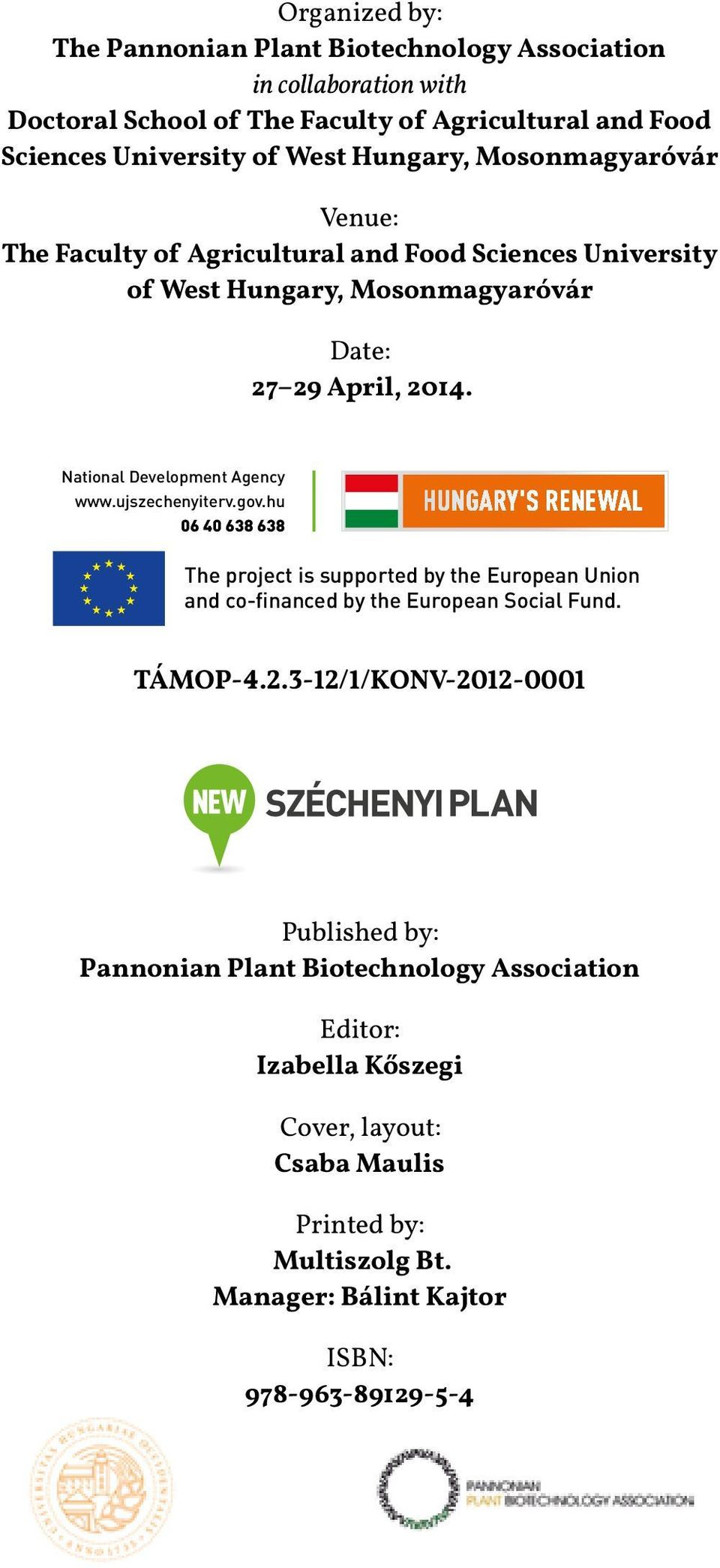 National Development Agency www.ujszechenyiterv.gov.hu 06 40 638 638 The project is supported by the European Union and co-financed by the European Social Fund. TÁMOP-4.2.