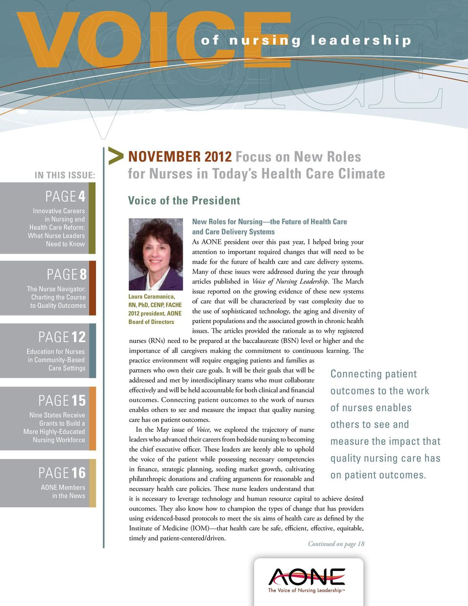 2012 Focus on New Roles for Nurses in Today s Health Care Climate Voice of the President Laura Caramanica, RN, PhD, CENP, FACHE 2012 president, AONE Board of Directors New Roles for Nursing the
