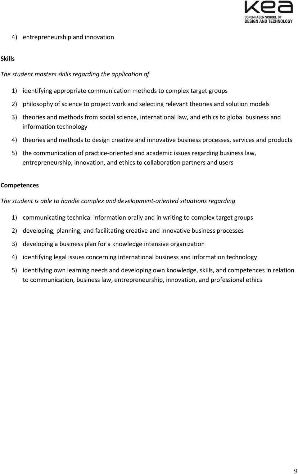 and methods to design creative and innovative business processes, services and products 5) the communication of practice-oriented and academic issues regarding business law, entrepreneurship,