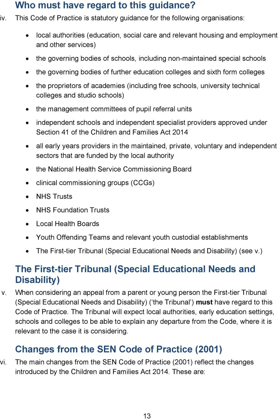 schools, including non-maintained special schools the governing bodies of further education colleges and sixth form colleges the proprietors of academies (including free schools, university technical