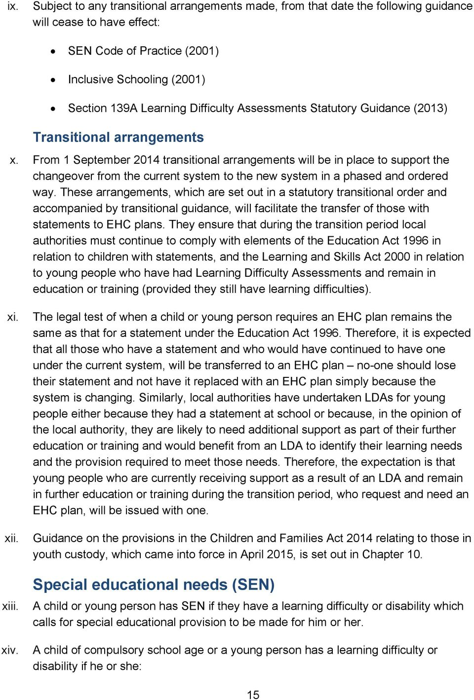 From 1 September 2014 transitional arrangements will be in place to support the changeover from the current system to the new system in a phased and ordered way.