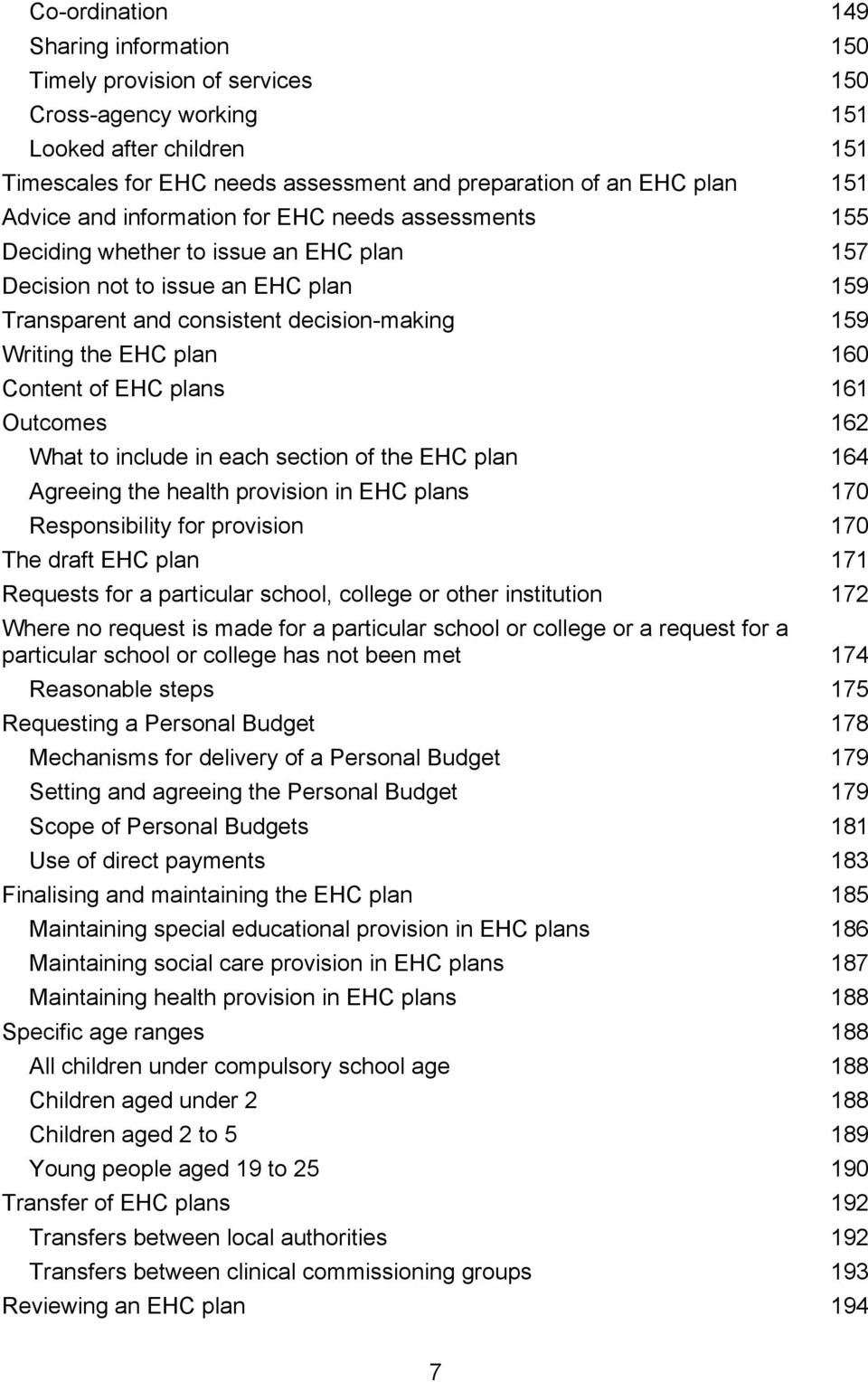 plan 160 Content of EHC plans 161 Outcomes 162 What to include in each section of the EHC plan 164 Agreeing the health provision in EHC plans 170 Responsibility for provision 170 The draft EHC plan